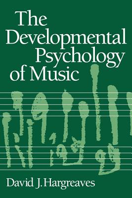 The Developmental Psychology of Music - Hargreaves, David J