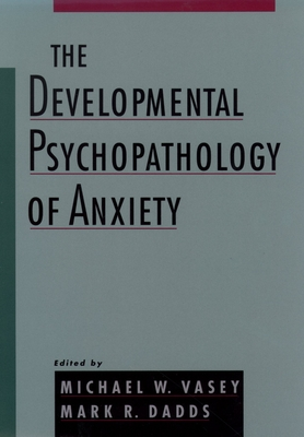 The Developmental Psychopathology of Anxiety - Vasey, Michael W (Editor)