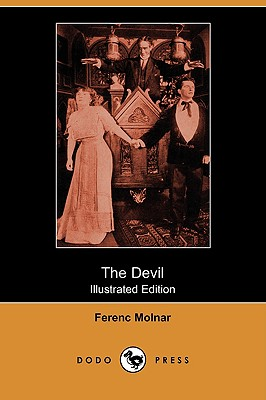 The Devil: A Tragedy of the Heart and Conscience (Illustrated Edition) (Dodo Press) - Molnar, Ferenc, and O'Brien, Joseph, and Fairfax, Beatrice (Foreword by)