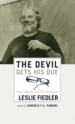 The Devil Gets His Due: The Uncollected Essays of Leslie Fiedler - Fiedler, Leslie