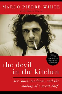 The Devil in the Kitchen: Sex, Pain, Madness and the Making of a Great Chef - White, Marco Pierre