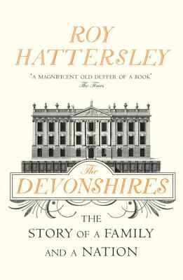 The Devonshires: The Story of a Family and a Nation - Hattersley, Roy