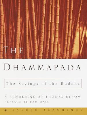 The Dhammapada: The Sayings of the Buddha - Byrom, Thomas, and Dass, Ram (Preface by)