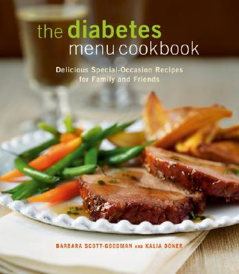 The Diabetes Menu Cookbook: Delicious Special-Occasion Recipes for Family and Friends - Scott-Goodman, Barbara, and Doner, Kalia, and Pilossof, Judd (Photographer)