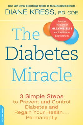 The Diabetes Miracle: 3 Simple Steps to Prevent and Control Diabetes and Regain Your Health... Permanently - Kress, Diane