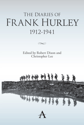 The Diaries of Frank Hurley 1912-1941 - Dixon, Robert (Editor), and Lee, Christopher (Editor)