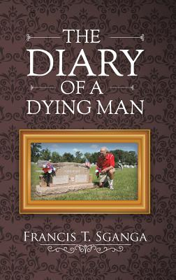 The Diary of a Dying Man - Sganga, Francis T