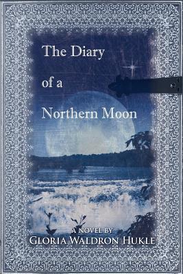 The Diary of a Northern Moon - Hukle, Gloria Waldron