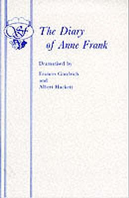 The Diary of a Young Girl: Play - Goodrich, Frances, and Hackett, Albert, and Frank, Anne