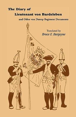 The Diary of Lieutenant Von Bardeleben and Other Von Donop Regiment - Bardeleben, Johann Heinrich Von, and Burgoyne, Bruce E