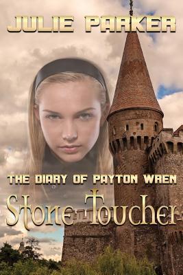 The Diary of Payton Wren: Stone Toucher - Parker, Julie