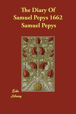 The Diary of Samuel Pepys, 1662 - Pepys, Samuel, and Wheatley, Henry B (Editor)