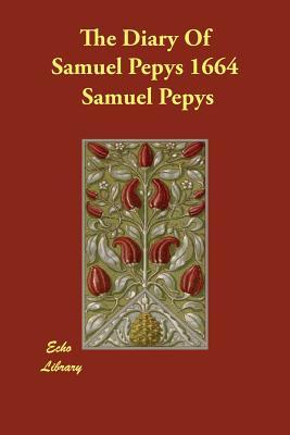 The Diary Of Samuel Pepys 1664 - Pepys, Samuel, and Wheatley, Henry B (Editor)