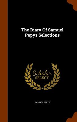 The Diary of Samuel Pepys Selections - Pepys, Samuel