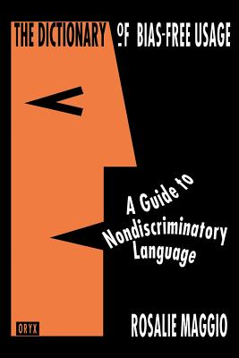 The Dictionary of Bias-Free Usage: A Guide to Nondiscriminatory Language - Maggio, Rosalie