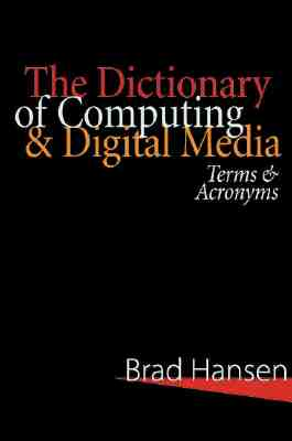 The Dictionary of Computing & Digital Media: Terms & Acronyms - Hansen, Brad