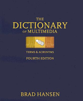 The Dictionary of Multimedia Terms & Acronyms - Hansen, Brad