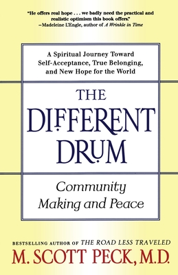 The Different Drum: Community Making and Peace - Peck, M Scott, M.D., and Peck, s Scott