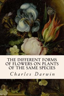 The Different Forms of Flowers on Plants of the Same Species - Darwin, Charles, Professor