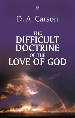 The Difficult Doctrine of the Love of God - Carson, D. A.