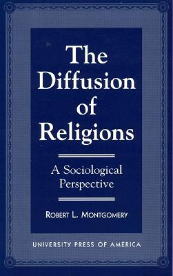 The Diffusion of Religions: A Sociological Perspective - Montgomery, Robert L, Jr.