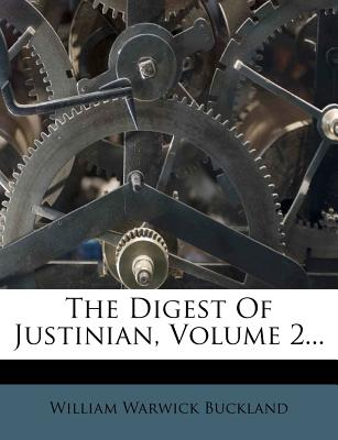 The Digest of Justinian, Volume 2... - Buckland, William Warwick