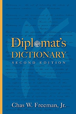 The Diplomat's Dictionary - Freeman, Chas W, Jr., and Ignatius, David (Foreword by)