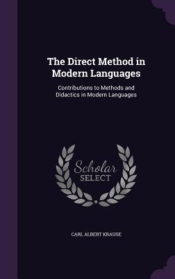 The Direct Method in Modern Languages: Contributions to Methods and Didactics in Modern Languages - Krause, Carl Albert