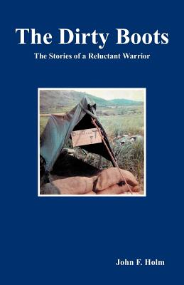 The Dirty Boots: The Stories of a Reluctant Warrior - Holm, John F