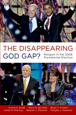 The Disappearing God Gap?: Religion in the 2008 Presidential Election - Smidt, Corwin