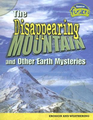 The Disappearing Mountain and Other Earth Mysteries: Erosion and Weathering - Spilsbury, Louise, and Spilsbury, Richard