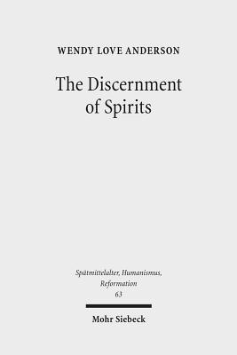 The Discernment of Spirits: Assessing Visions and Visionaries in the Late Middle Ages - Anderson, Wendy Love