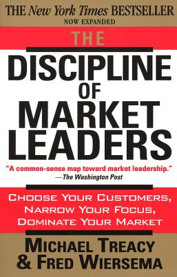The Discipline of Market Leaders - Treacy, Michael, and Wiersema, Fred