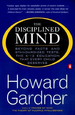 The Disciplined Mind: Beyond Facts Standardized Tests K 12 Educ That Every Child Deserves - Gardner, Howard, Dr.