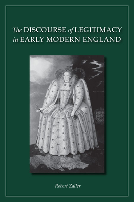 The Discourse of Legitimacy in Early Modern England - Zaller, Robert