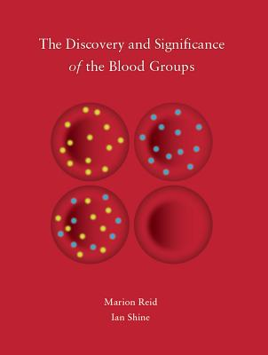 The Discovery and Significance of the Blood Groups - Reid, Marion, and Shine, Ian, Professor