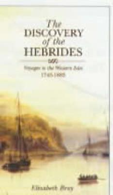 The Discovery of the Hebrides: Voyages to the Western Isles, 1745-1883 - Bray, Elizabeth