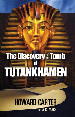 The Discovery of the Tomb of Tutankhamen - Carter, Howard, and Mace, A C