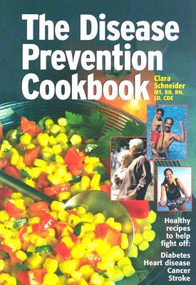 The Disease Prevention Cookbook - Schneider, Clara