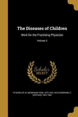 The Diseases of Children: Work for the Practising Physician; Volume 3 - Pfaundler, M (Meinhard Von) 1872-1947 (Creator), and Schlossmann, A (Arthur) 1867-1962 (Creator)