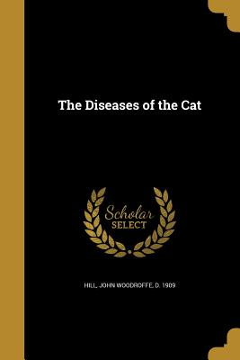 The Diseases of the Cat - Hill, John Woodroffe D 1909 (Creator)