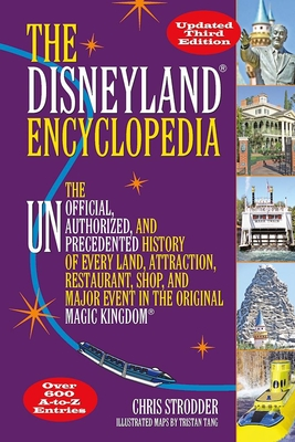 The Disneyland Encyclopedia: The Unofficial, Unauthorized, and Unprecedented History of Every Land, Attraction, Restaurant, Shop, and Major Event in the Original Magic Kingdom - Strodder, Chris