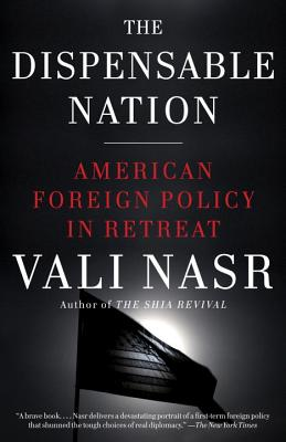 The Dispensable Nation: American Foreign Policy in Retreat - Nasr, Seyyed Vali Reza