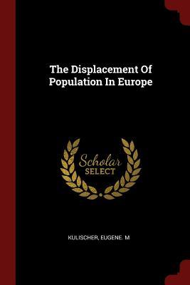 The Displacement of Population in Europe - Kulischer, Eugene M