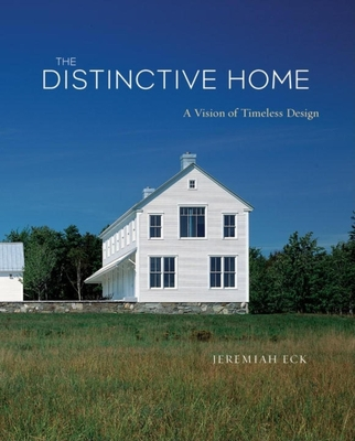 The Distinctive Home: A Vision of Timeless Design - Eck, Jeremiah