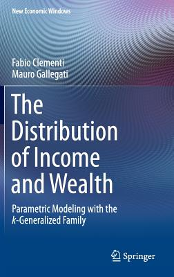 The Distribution of Income and Wealth: Parametric Modeling with the º-Generalized Family - Clementi, Fabio