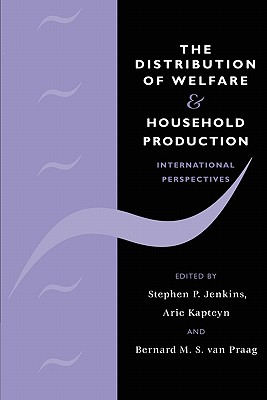 The Distribution of Welfare and Household Production: International Perspectives - Jenkins, Stephen P (Editor)