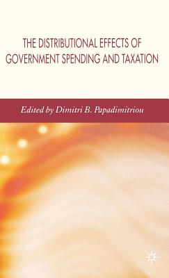 The Distributional Effects of Government Spending and Taxation - Papadimitriou, D (Editor)