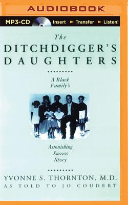 The Ditchdigger's Daughters - Thornton, Yvonne, and Coudert, Jo, and L Washington, Fran (Read by)