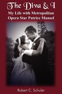 The Diva & I: My Life with Metropolitan Opera Star Patrice Munsel - Schuler, Robert C, and Schuler, Schuler C